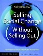 Selling Social Change (Without Selling Out) (eBook, PDF) - Robinson, Andy; Klein, Kim