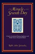 The Miracle of the Seventh Day: A Guide to the Spiritual Meaning, Significance, and Weekly Practice of the Jewish Sabbath