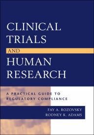 Clinical Trials and Human Research: A Practical Guide to Regulatory Compliance - Fay A. Rozovsky