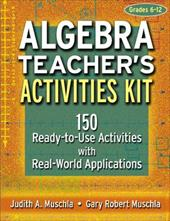 Algebra Teacher's Activities Kit: 150 Ready-To-Use Activities with Real-World Applications - Muschla, Judith A. / Muschla, Gary Robert
