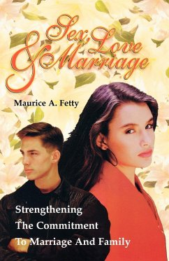 Sex, Love, and Marriage: Strengthening the Commitment to Marriage and Family - Fetty, Maurice A.