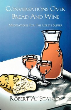 Conversations Over Bread and Wine: Meditations for the Lord's Supper - Stanley, Robert A.