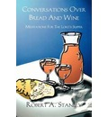 Conversations Over Bread and Wine - Robert A Stanley