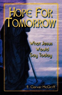 Hope for Tomorrow: What Jesus Would Say Today - McGriff, E. Carver
