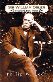 Sir William Osler; Medical Humanist - Philip W. Leon Ph.D