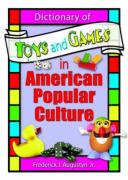 Dictionary of Toys and Games in American Popular Culture