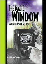 The Magic Window: American Television, 1939-1953 - Jim Von Schilling