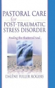 Pastoral Care for Post-Traumatic Stress Disorder - Dalene C. Fuller Rogers; Harold G. Koenig