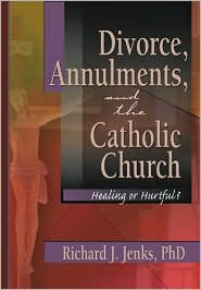 Divorce, Annulments and the Catholic Church: Healing or Hurtful? - Craig Everett, Richard Jenks