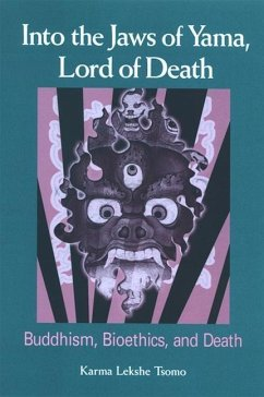 Into the Jaws of Yama, Lord of Death: Buddhism, Bioethics, and Death - Karma Tsomo, Karma Lekshe