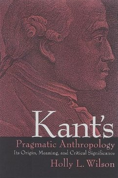 Kant's Pragmatic Anthropology: Its Origin, Meaning, and Critical Significance - Wilson, Holly L.