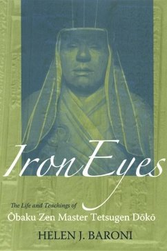 Iron Eyes: The Life and Teachings of Obaku Zen Master Tetsugen Doko - Baroni, Helen Josephine