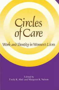 Circles of Care: Work and Identity in Women's Lives - Emily K. Abel