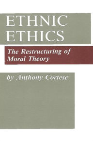 Ethnic Ethics: The Restructuring of Moral Theory - Anthony J. Cortese