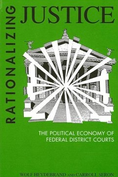 Rationalizing Justice: The Political Economy of Federal District Courts - Heydebrand, Wolf Seron, Carroll