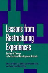 Lessons from Restructuring Experiences : Stories of Change in Professional Development Schools - Nancy E. Hoffman, W. Michael Reed and Gwendolyn S.  Eds. Rosenbluth