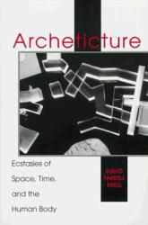 Archeticture : Ecstasies of Space, Time, and the Human Body - David F. Krell