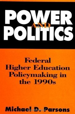 Power and Politics: Federal Higher Education Policy Making in the 1990s - Parsons, Michael David