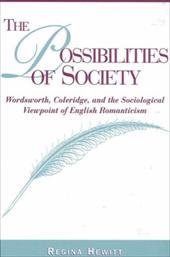 Possibilities of Society: Wordsworth, Coleridge, and the Sociological Viewpoint of English Romanticism - Hewitt, Regina