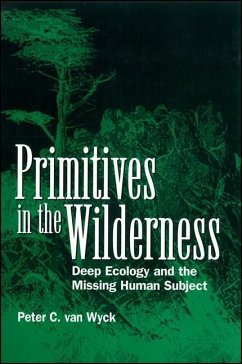 Primitives in the Wilderness: Deep Ecology and the Missing Human Subject - Van Wyck, Peter C.