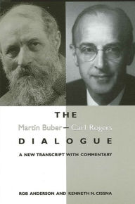The Martin Buber - Carl Rogers Dialogue: A New Transcript With Commentary - Rob Anderson