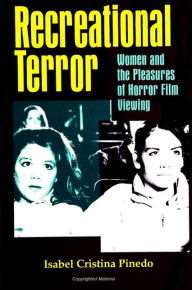 Recreational Terror: Women and the Pleasures of Horror Film Viewing - Isabel Cristina Pinedo