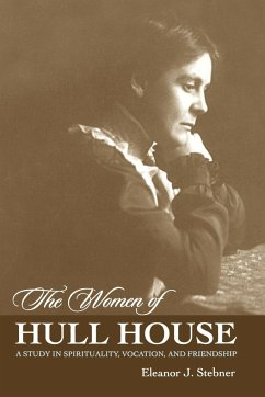 The Women of Hull House: A Study in Spirituality, Vocation, and Friendship - Stebner, Eleanor J.