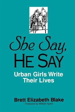 She Say, He Say: Urban Girls Write Their Lives - Blake, Brett Elizabeth