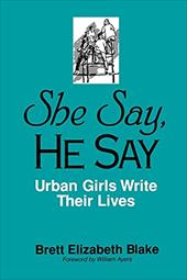 She Say, He Say: Urban Girls Write Their Lives - Blake, Brett Elizabeth / Ayers, William