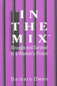 In the Mix: Struggle and Survival in a Women's Prison - Barbara Owen