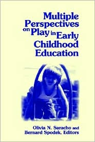 Multiple Perspectives on Play in Early Childhood Education - Olivia Natividad Saracho (Editor), Bernard Spodek (Editor)