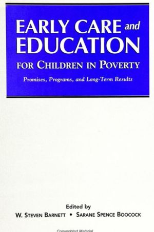 Early Care and Education for Children in Poverty: Promises, Programs, and Long-Term Results - W. Steven Barnett (Editor), Sarane Spence Boocock (Editor)