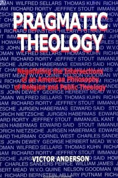 Pragmatic Theology: Negotiating the Intersections of an American Philosophy of Religion and Public Theology - Anderson, Victor