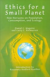 Ethics for a Small Planet: New Horizons on Population, Consumption, and Ecology - Maguire, Daniel C. / Rasmussen, Larry L. / Reuther, Rosemary Radford
