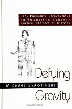 Defying Gravity: Jean Paulhan's Interventions in Twentieth-Century French Intellectual History - Syrotinski, Michael