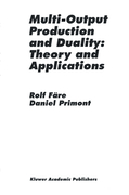 Färe, Rolf;Primont, Daniel: Multi-Output Production and Duality: Theory and Applications