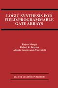 Brayton, Robert K.;Sangiovanni-Vincentelli, Alberto;Murgai, Rajeev: Logic Synthesis for Field-Programmable Gate Arrays