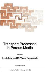 Transport Processes in Porous Media - Jacob Bear (Editor), M. Yavuz Corapcioglu (Editor)