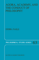 Agora, Academy, and the Conduct of Philosophy - Debra Nails