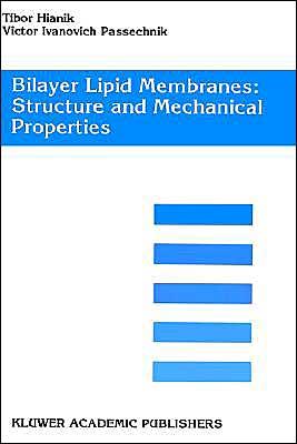 Bilayer Lipid Membranes. Structure and Mechanical Properties - Tibor Hianik, Victor Ivanovich Passechnik