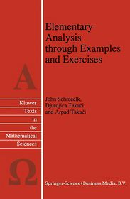 Elementary Analysis through Examples and Exercises - John Schmeelk, Arpad Takaci, Djurdjica Takaci