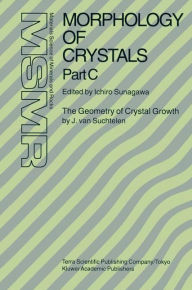 Morphology of Crystals: Part A: Fundamentals Part B: Fine Particles, Minerals and Snow Part C: The Geometry of Crystal Growth by Jaap van Suchtelen - Ichiro Sunagawa