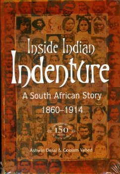 Inside Indian Indenture: A South African Story, 1860-1914 - Desai, Ashwin Vahed, Goolam