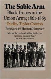 The Sable Arm: Black Troops in the Union Army, 1861-1865 - Cornish, Dudley Taylor / Hattaway, Herman