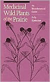 Medicinal Wild Plants of the Prairie: An Ethnobotanical Guide Kelly Kindscher Author
