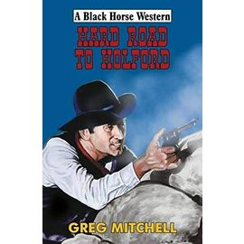 Hard Road to Holford (Black Horse Western) - Greg Mitchell