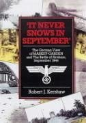 It Never Snows in September: The German View of Market-Garden and the Battle of Arnhem, September 1944 - Kershaw, Robert