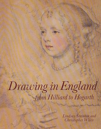 Drawing in England from Hilliard to Hogarth. - Stainton, Lindsay und Christopher White