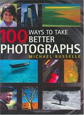 100 Ways to Take Better Photographs - Busselle, Michael