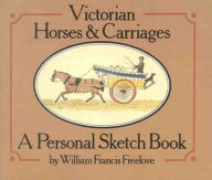 Victorian Horses and Carriages: A Personal Sketch Book - William Francis Freelove